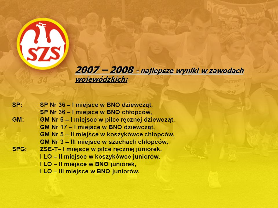 2007 – 2008 - najlepsze wyniki w zawodach wojewódzkich: