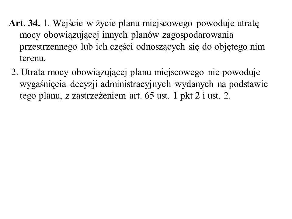 Art. 34. 1. Wejście w życie planu miejscowego powoduje utratę mocy obowiązującej innych planów zagospodarowania przestrzennego lub ich części odnoszących się do objętego nim terenu.