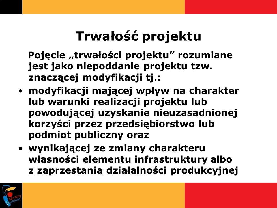 """Trwałość projektu Pojęcie """"trwałości projektu rozumiane jest jako niepoddanie projektu tzw. znaczącej modyfikacji tj.:"""