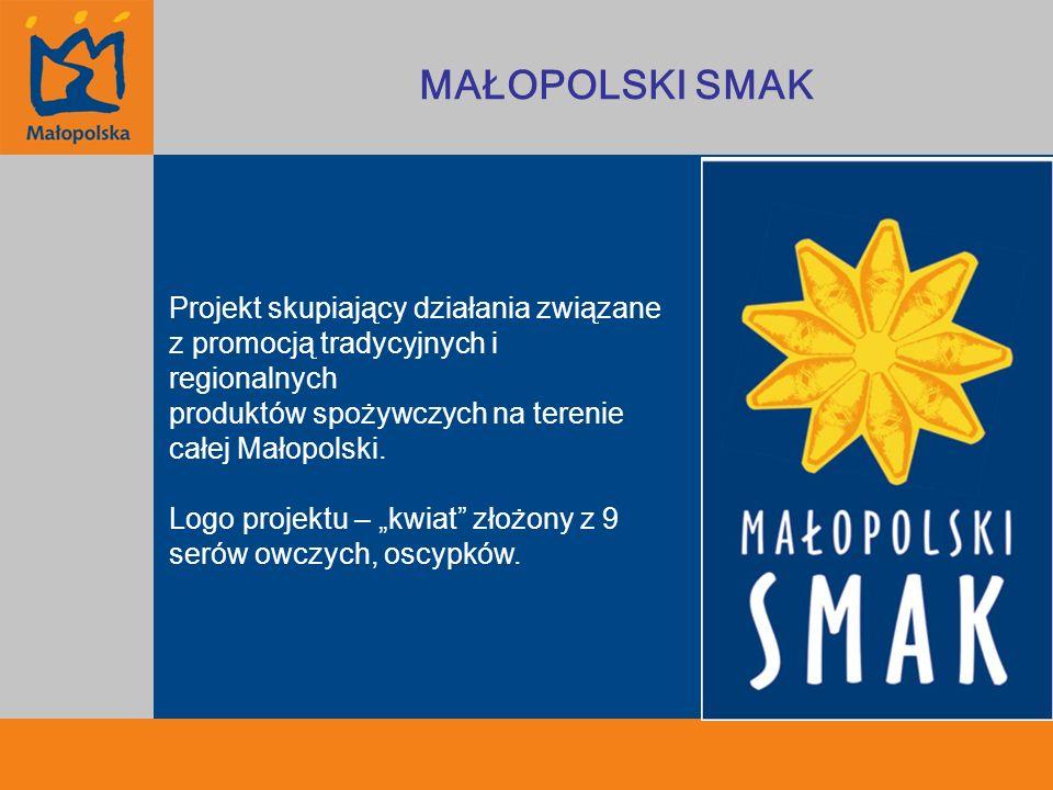 MAŁOPOLSKI SMAK Projekt skupiający działania związane z promocją tradycyjnych i regionalnych produktów spożywczych na terenie całej Małopolski.