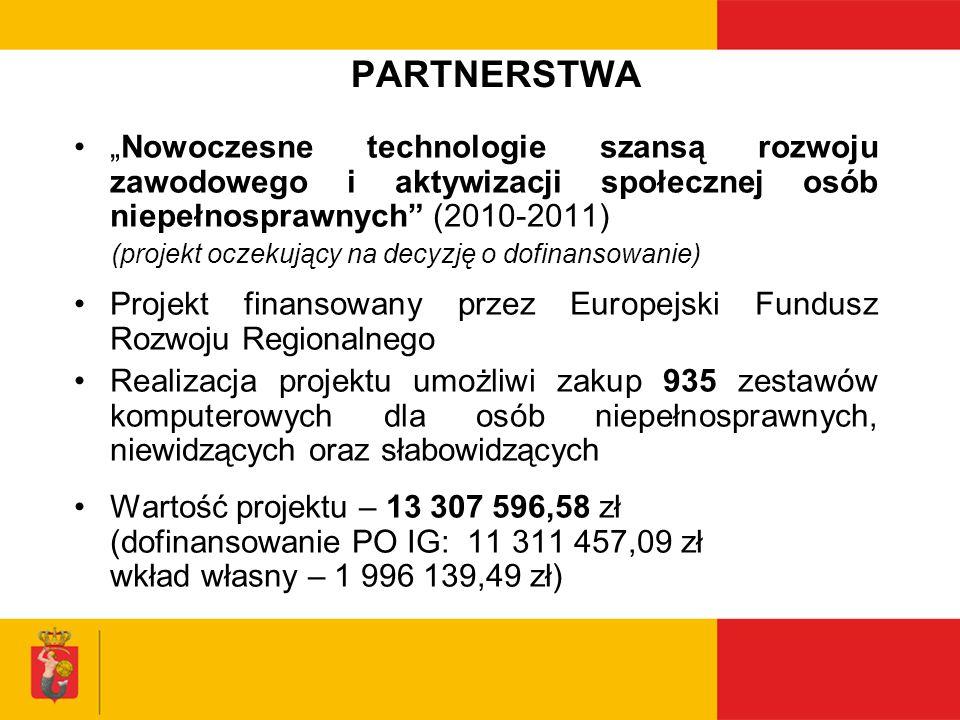 """PARTNERSTWA""""Nowoczesne technologie szansą rozwoju zawodowego i aktywizacji społecznej osób niepełnosprawnych (2010-2011)"""