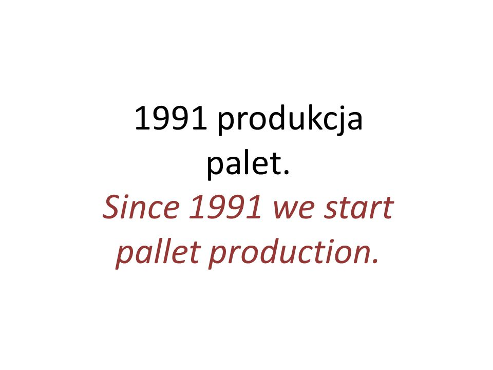 Since 1991 we start pallet production.