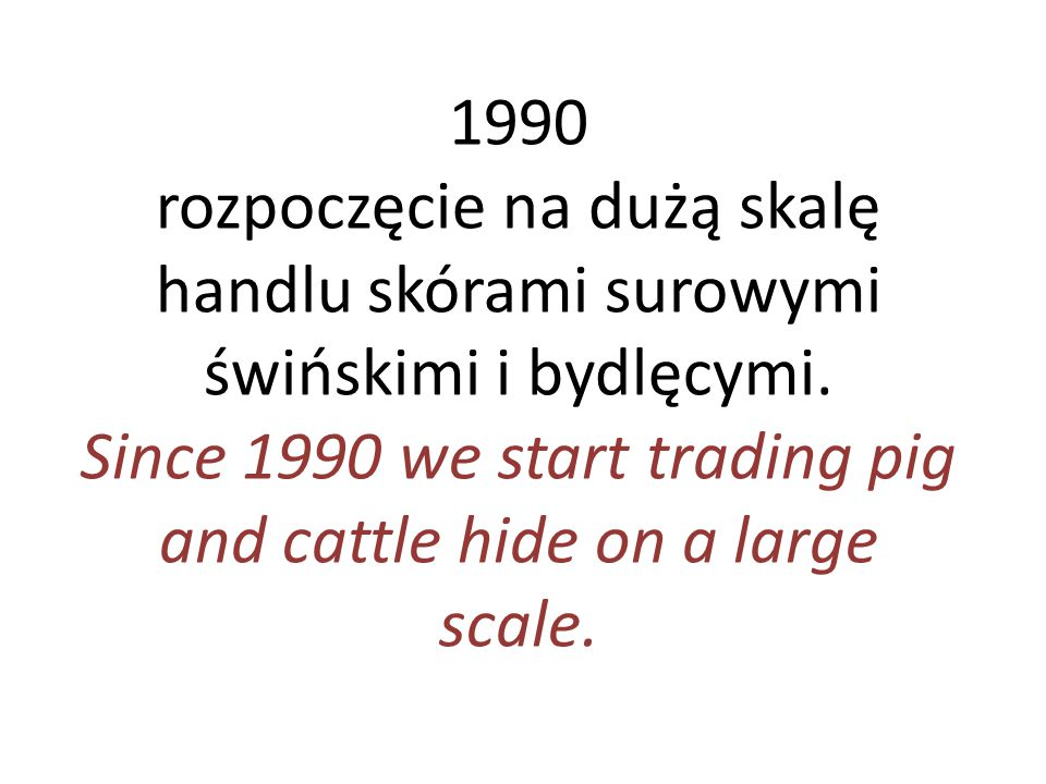Since 1990 we start trading pig and cattle hide on a large scale.