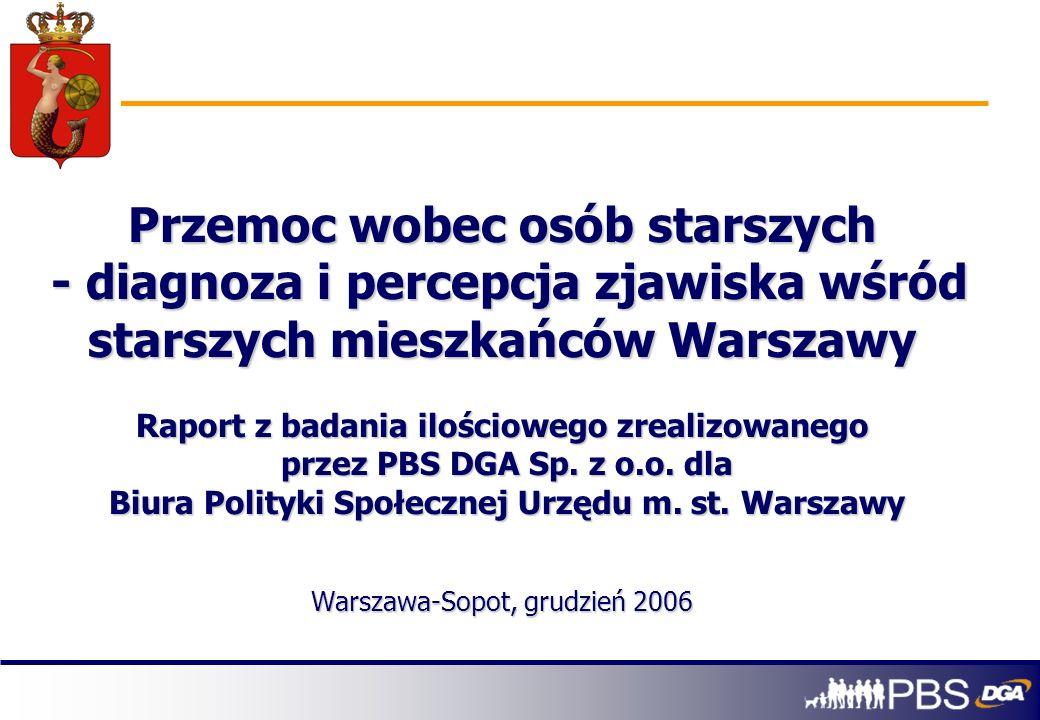 Przemoc wobec osób starszych - diagnoza i percepcja zjawiska wśród starszych mieszkańców Warszawy Raport z badania ilościowego zrealizowanego przez PBS DGA Sp.