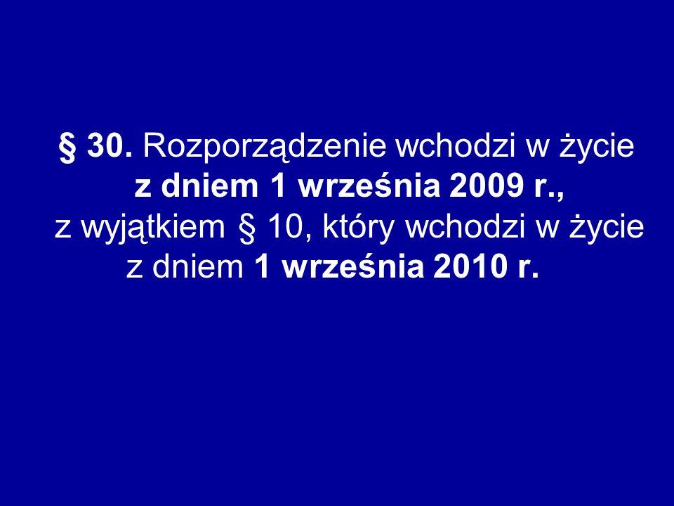 § 30. Rozporządzenie wchodzi w życie z dniem 1 września 2009 r