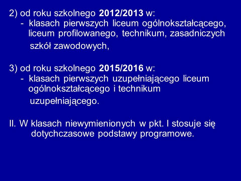 2) od roku szkolnego 2012/2013 w: - klasach pierwszych liceum ogólnokształcącego, liceum profilowanego, technikum, zasadniczych