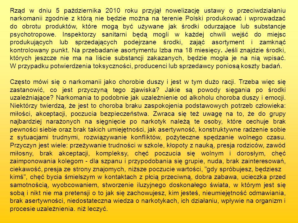 Rząd w dniu 5 października 2010 roku przyjął nowelizację ustawy o przeciwdziałaniu narkomanii zgodnie z którą nie będzie można na terenie Polski produkować i wprowadzać do obrotu produktów, które mogą być używane jak środki odurzające lub substancje psychotropowe. Inspektorzy sanitarni będą mogli w każdej chwili wejść do miejsc produkujących lub sprzedających podejrzane środki, zająć asortyment i zamknąć kontrolowany punkt. Na przebadanie asortymentu Izba ma 18 miesięcy. Jeśli znajdzie środki, których jeszcze nie ma na liście substancji zakazanych, będzie mogła je na nią wpisać. W przypadku potwierdzenia toksyczności, producenci lub sprzedawcy poniosą koszty badań.