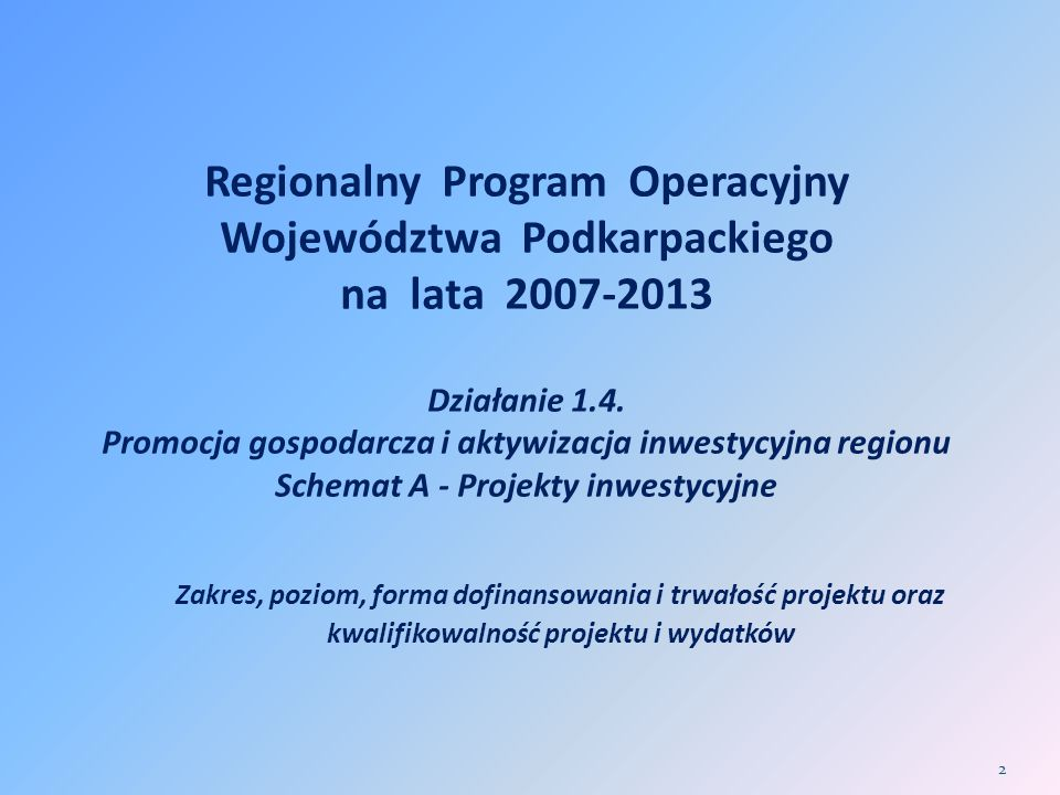 Regionalny Program Operacyjny Województwa Podkarpackiego na lata 2007-2013 Działanie 1.4. Promocja gospodarcza i aktywizacja inwestycyjna regionu Schemat A - Projekty inwestycyjne