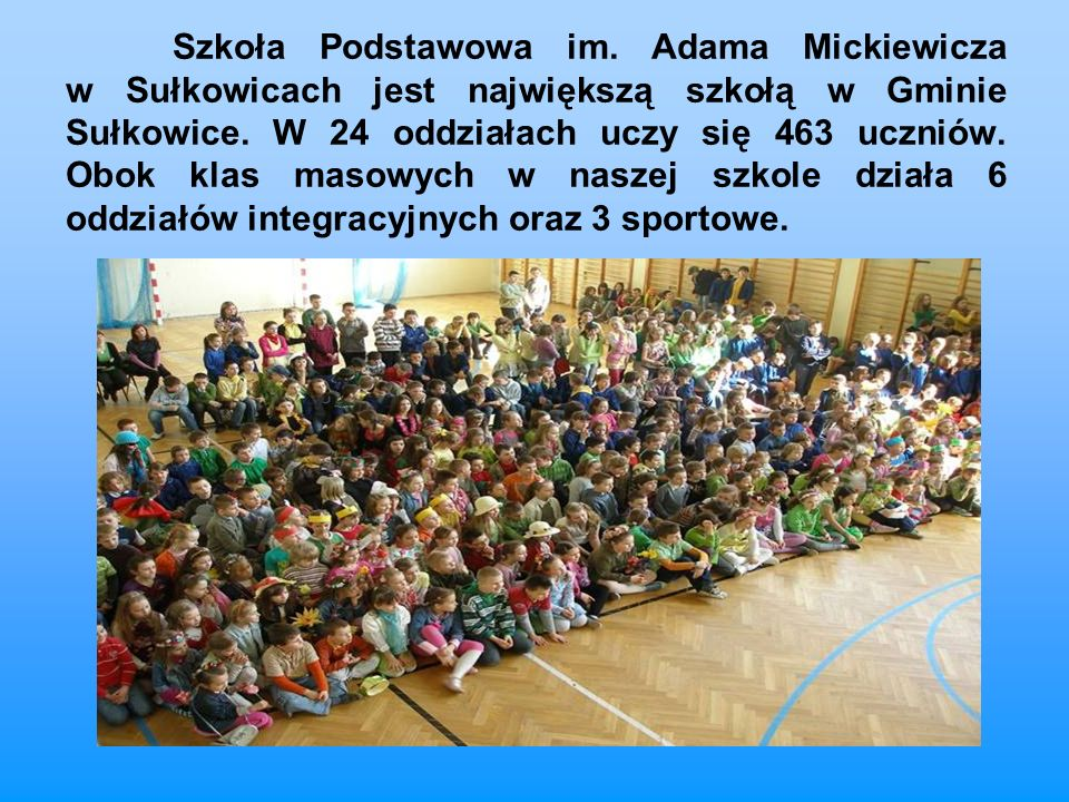 Szkoła Podstawowa im. Adama Mickiewicza w Sułkowicach jest największą szkołą w Gminie Sułkowice.