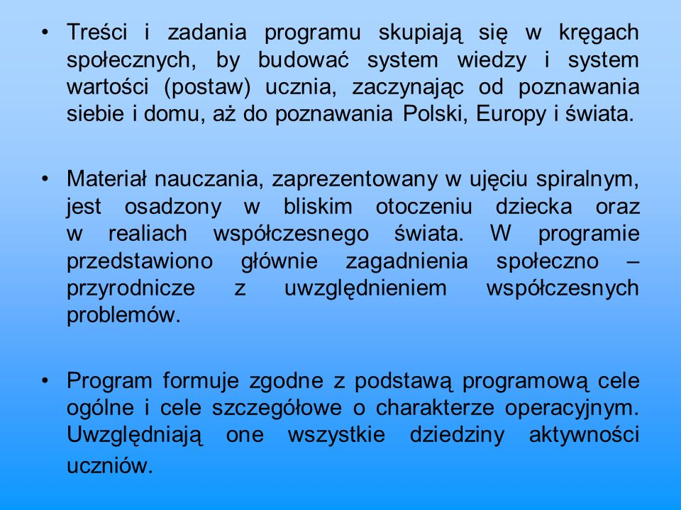 Treści i zadania programu skupiają się w kręgach społecznych, by budować system wiedzy i system wartości (postaw) ucznia, zaczynając od poznawania siebie i domu, aż do poznawania Polski, Europy i świata.
