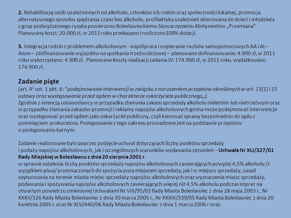 """2. Rehabilitację osób uzależnionych od alkoholu, członków ich rodzin oraz społeczności lokalnej, promocja alternatywnego sposobu spędzania czasu bez alkoholu, profilaktyka uzależnień skierowana do dzieci i młodzieży z grup podwyższonego ryzyka powierzono Bolesławieckiemu Stowarzyszeniu Abstynentów """"Przemiana ."""
