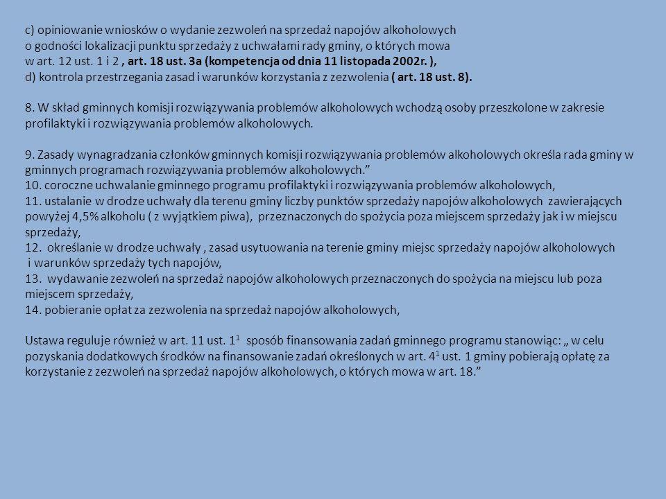 c) opiniowanie wniosków o wydanie zezwoleń na sprzedaż napojów alkoholowych o godności lokalizacji punktu sprzedaży z uchwałami rady gminy, o których mowa w art. 12 ust. 1 i 2 , art. 18 ust. 3a (kompetencja od dnia 11 listopada 2002r. ),