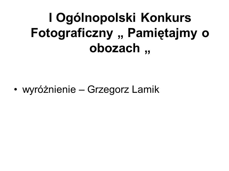 """I Ogólnopolski Konkurs Fotograficzny """" Pamiętajmy o obozach """""""
