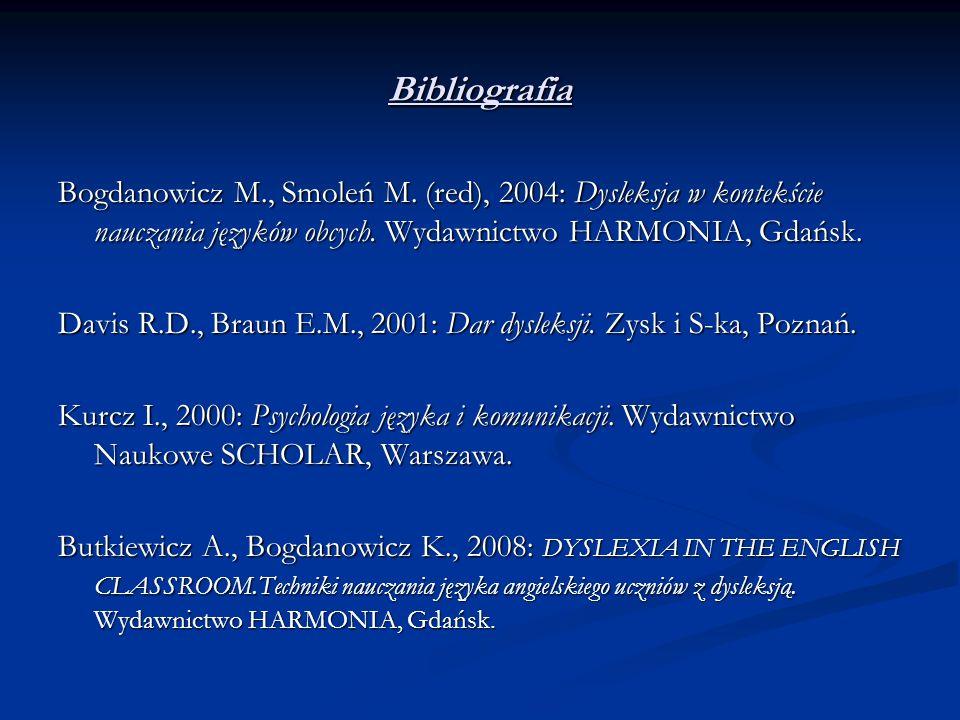 BibliografiaBogdanowicz M., Smoleń M. (red), 2004: Dysleksja w kontekście nauczania języków obcych. Wydawnictwo HARMONIA, Gdańsk.