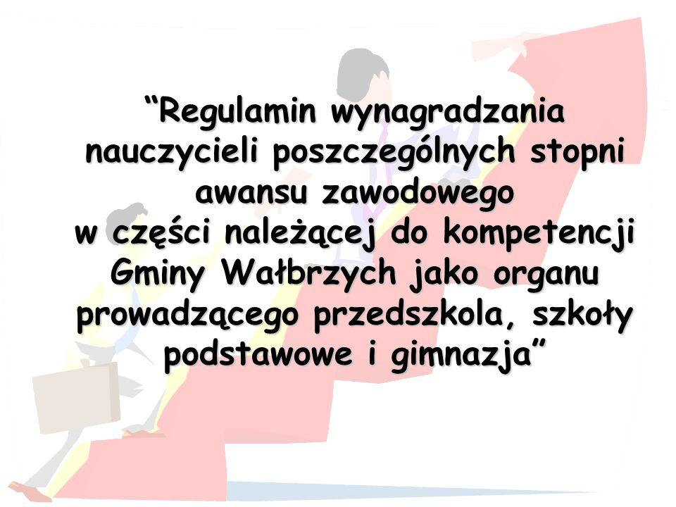 Regulamin wynagradzania nauczycieli poszczególnych stopni awansu zawodowego w części należącej do kompetencji Gminy Wałbrzych jako organu prowadzącego przedszkola, szkoły podstawowe i gimnazja
