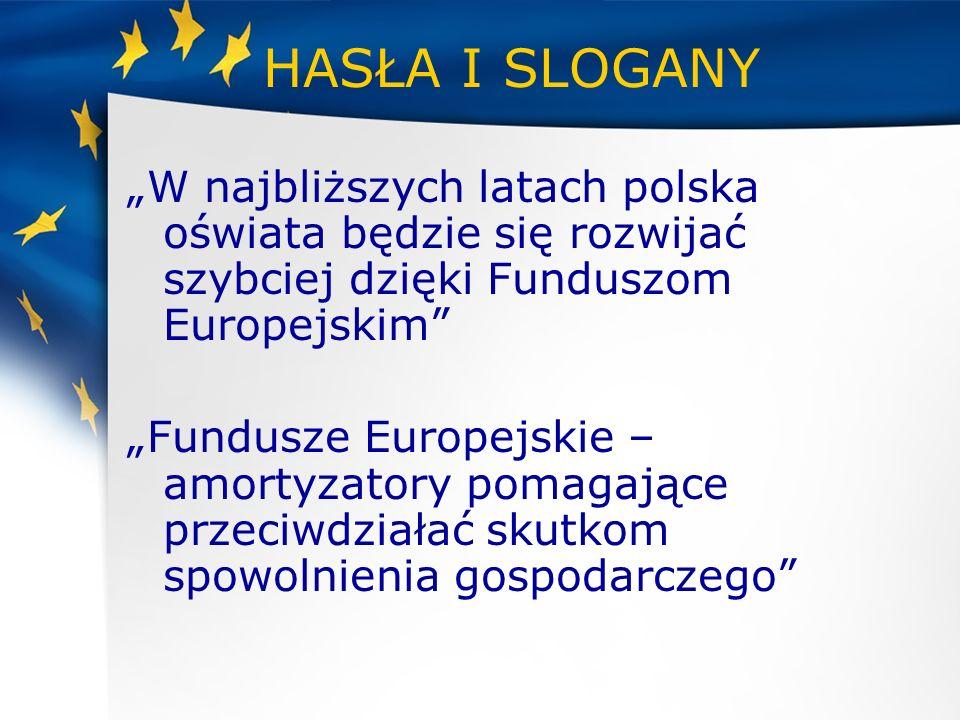 """HASŁA I SLOGANY """"W najbliższych latach polska oświata będzie się rozwijać szybciej dzięki Funduszom Europejskim"""