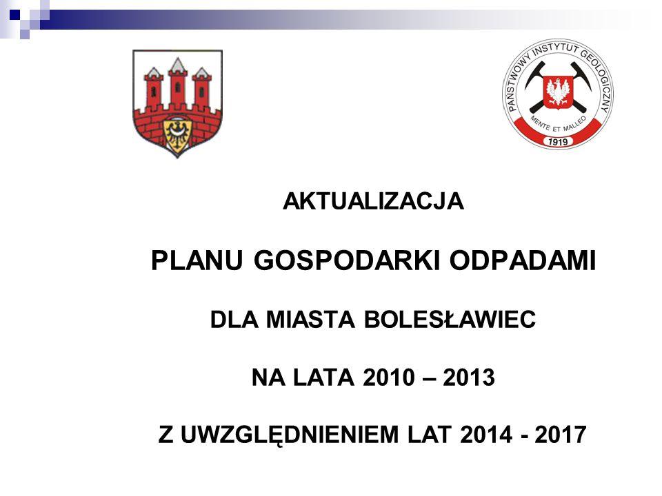 AKTUALIZACJA PLANU GOSPODARKI ODPADAMI DLA MIASTA BOLESŁAWIEC NA LATA 2010 – 2013 Z UWZGLĘDNIENIEM LAT 2014 - 2017
