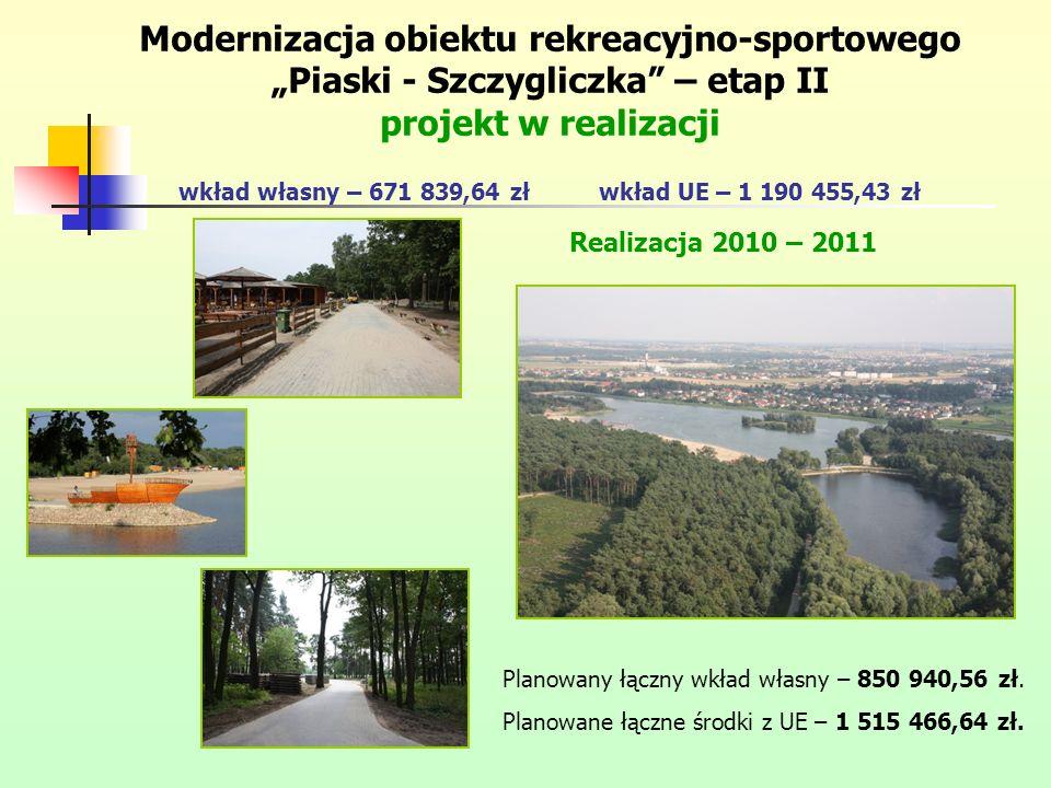 """Modernizacja obiektu rekreacyjno-sportowego """"Piaski - Szczygliczka – etap II projekt w realizacji wkład własny – 671 839,64 zł wkład UE – 1 190 455,43 zł"""
