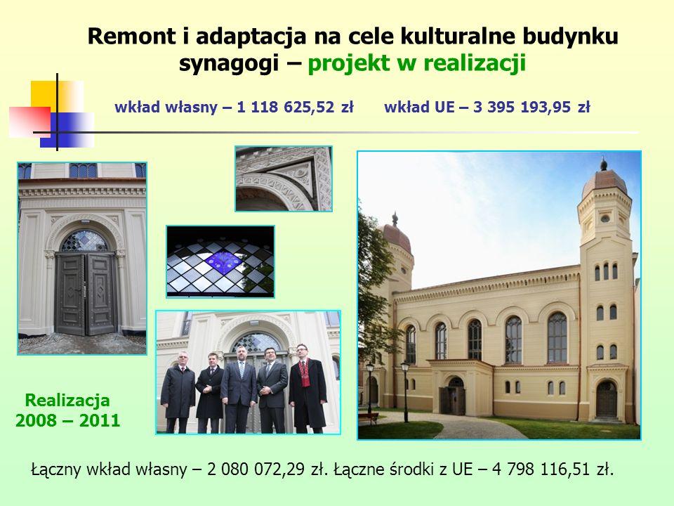 Remont i adaptacja na cele kulturalne budynku synagogi – projekt w realizacji wkład własny – 1 118 625,52 zł wkład UE – 3 395 193,95 zł