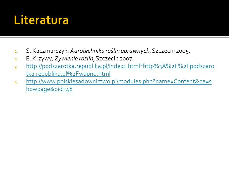 Literatura S. Kaczmarczyk, Agrotechnika roślin uprawnych, Szczecin 2005. E. Krzywy, Żywienie roślin, Szczecin 2007.