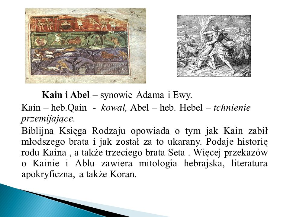 Kain i Abel – synowie Adama i Ewy. Kain – heb.Qain - kowal, Abel – heb.