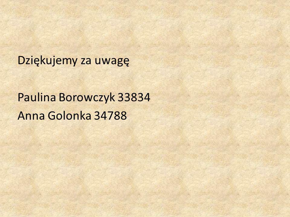 Dziękujemy za uwagę Paulina Borowczyk 33834 Anna Golonka 34788