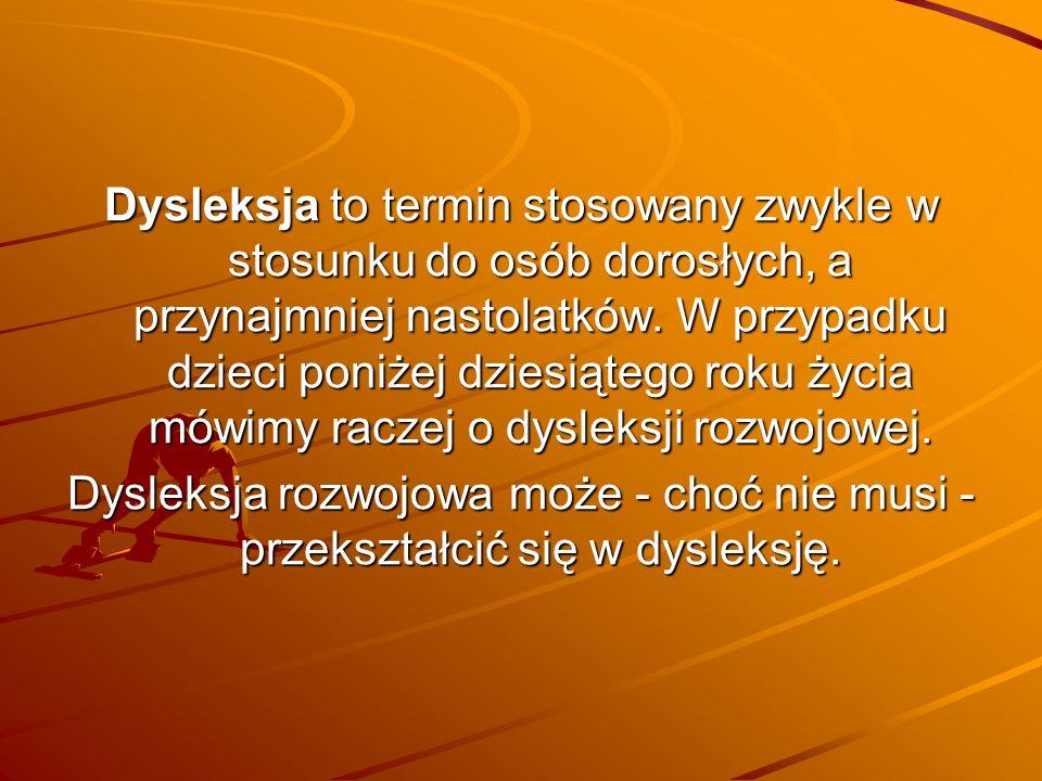 Dysleksja to termin stosowany zwykle w stosunku do osób dorosłych, a przynajmniej nastolatków. W przypadku dzieci poniżej dziesiątego roku życia mówimy raczej o dysleksji rozwojowej.