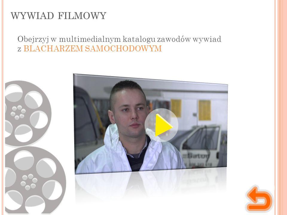 wywiad filmowy Obejrzyj w multimedialnym katalogu zawodów wywiad z BLACHARZEM SAMOCHODOWYM