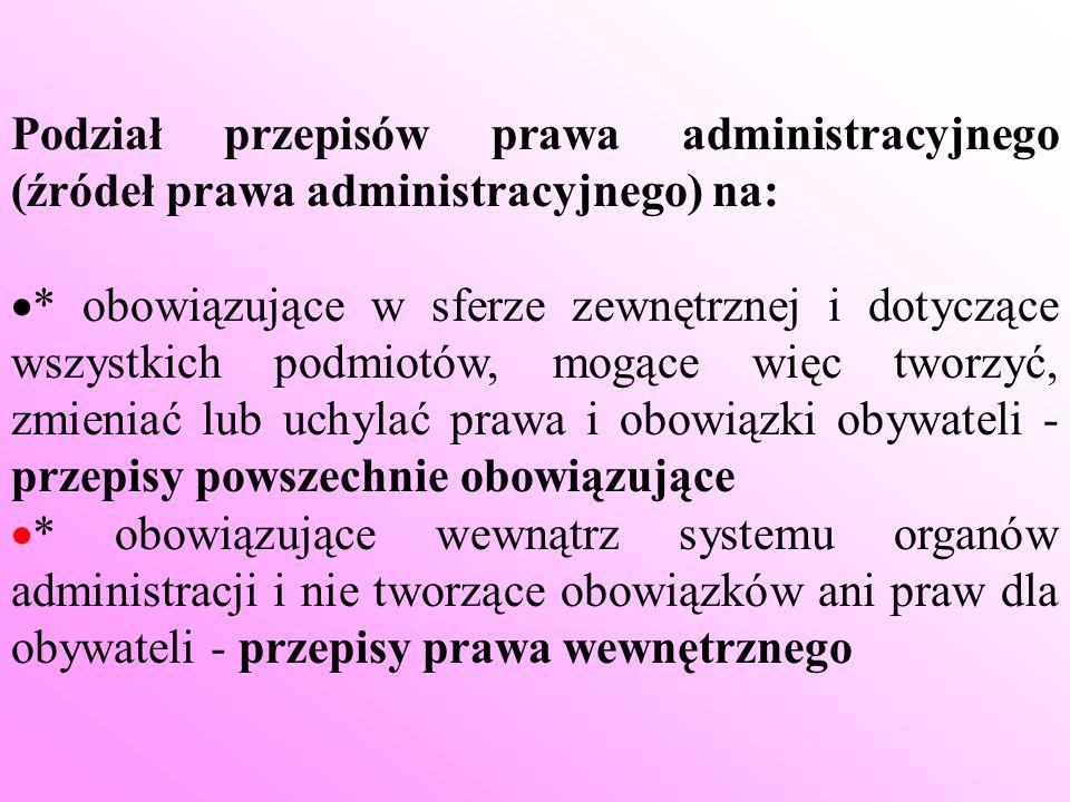 Podział przepisów prawa administracyjnego (źródeł prawa administracyjnego) na: