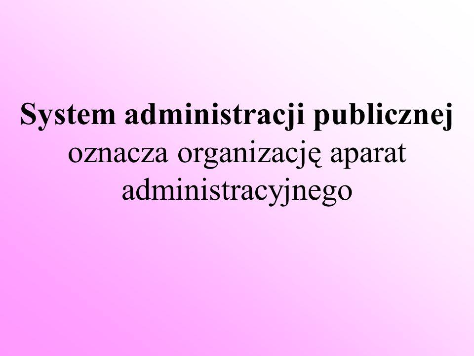 System administracji publicznej oznacza organizację aparat administracyjnego