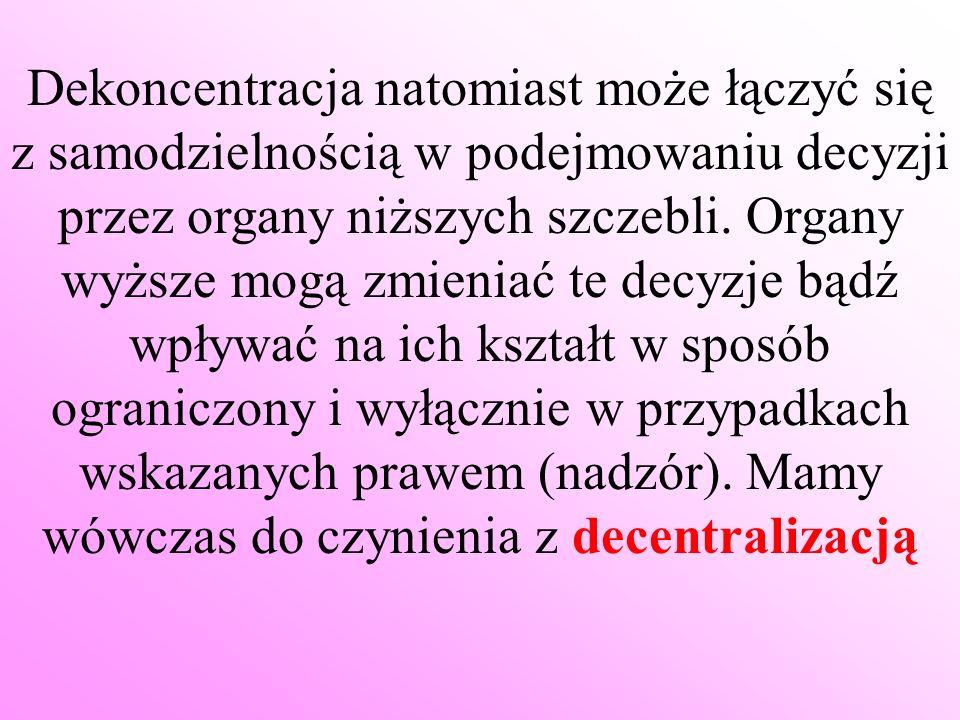 Dekoncentracja natomiast może łączyć się z samodzielnością w podejmowaniu decyzji przez organy niższych szczebli.