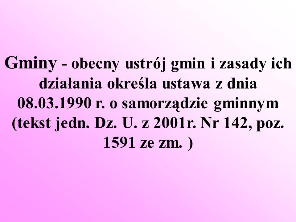 Gminy - obecny ustrój gmin i zasady ich działania określa ustawa z dnia 08.03.1990 r.
