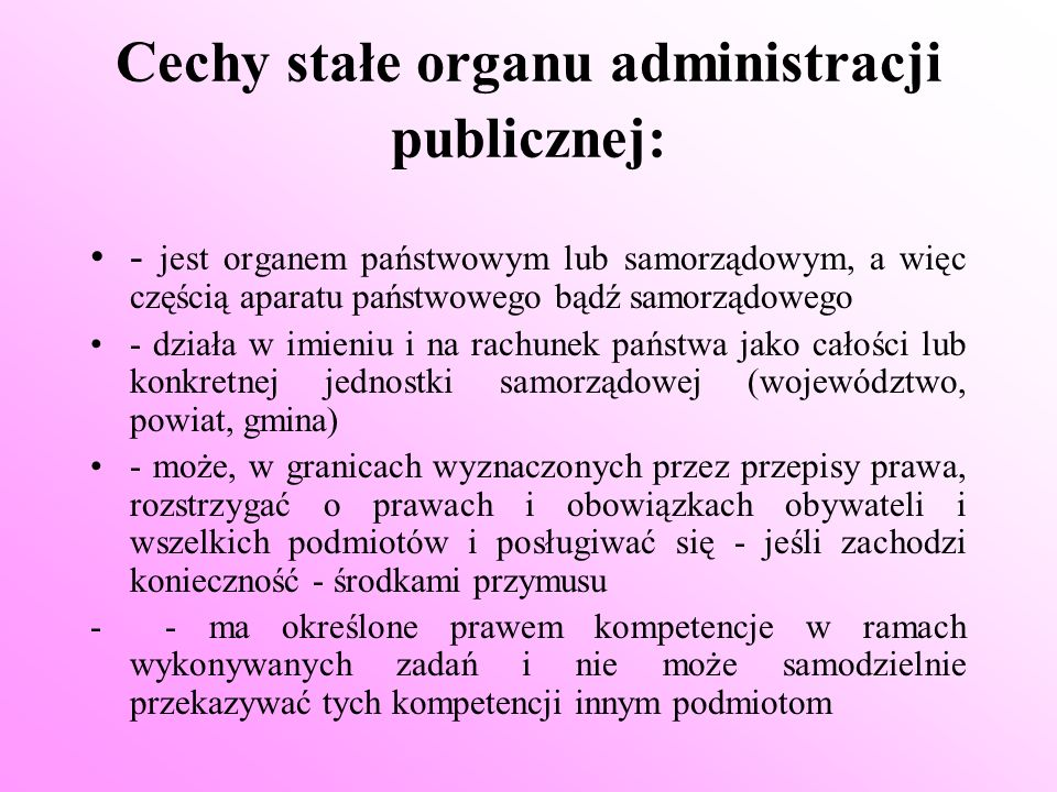 Cechy stałe organu administracji publicznej: