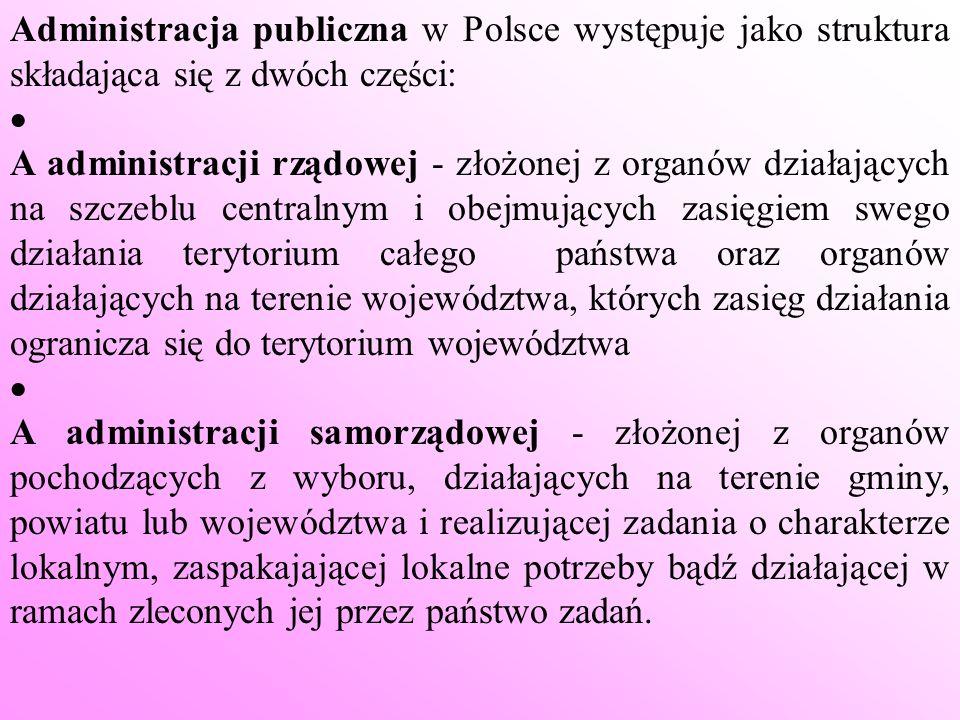 Administracja publiczna w Polsce występuje jako struktura składająca się z dwóch części: