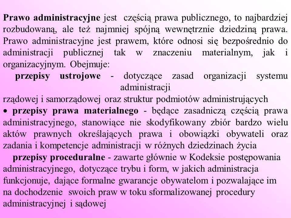 Prawo administracyjne jest częścią prawa publicznego, to najbardziej rozbudowaną, ale też najmniej spójną wewnętrznie dziedziną prawa. Prawo administracyjne jest prawem, które odnosi się bezpośrednio do administracji publicznej tak w znaczeniu materialnym, jak i organizacyjnym. Obejmuje: