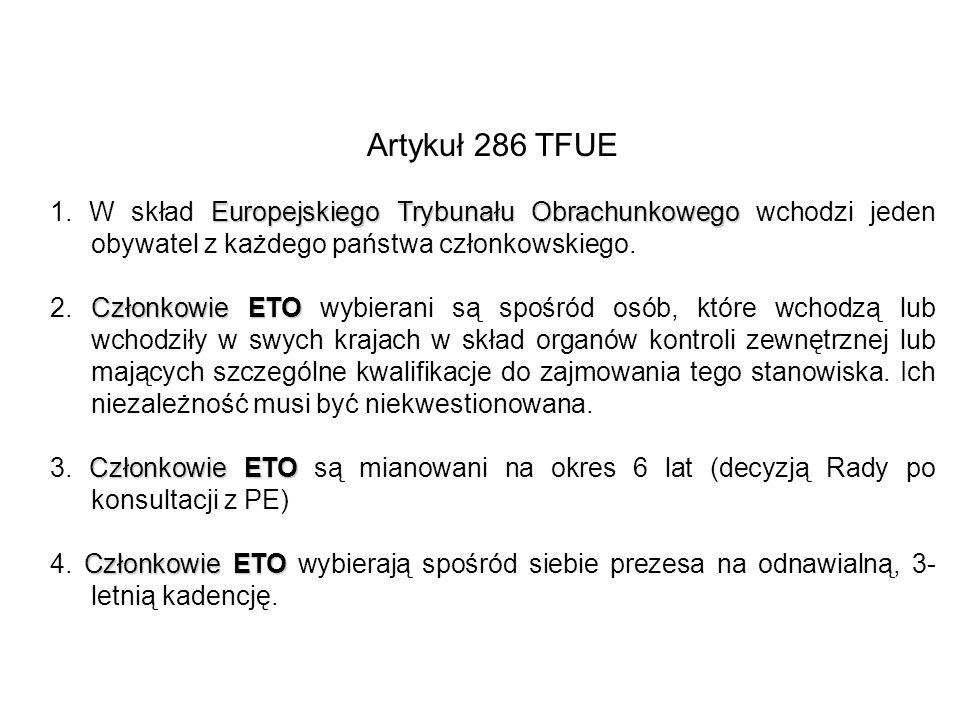 Artykuł 286 TFUE 1. W skład Europejskiego Trybunału Obrachunkowego wchodzi jeden obywatel z każdego państwa członkowskiego.