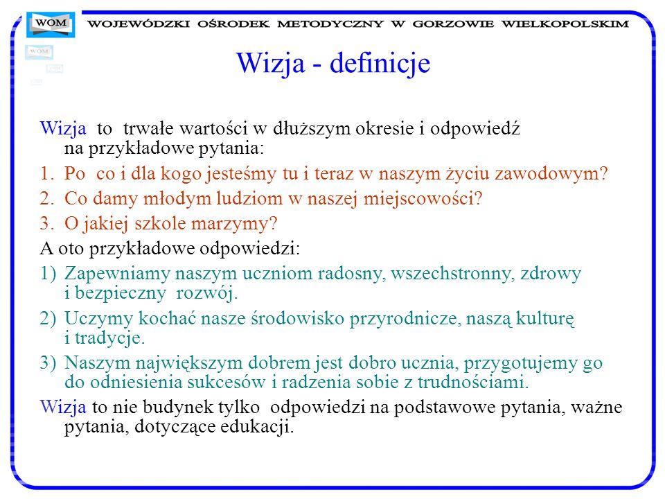 Wizja - definicjeWizja to trwałe wartości w dłuższym okresie i odpowiedź na przykładowe pytania: