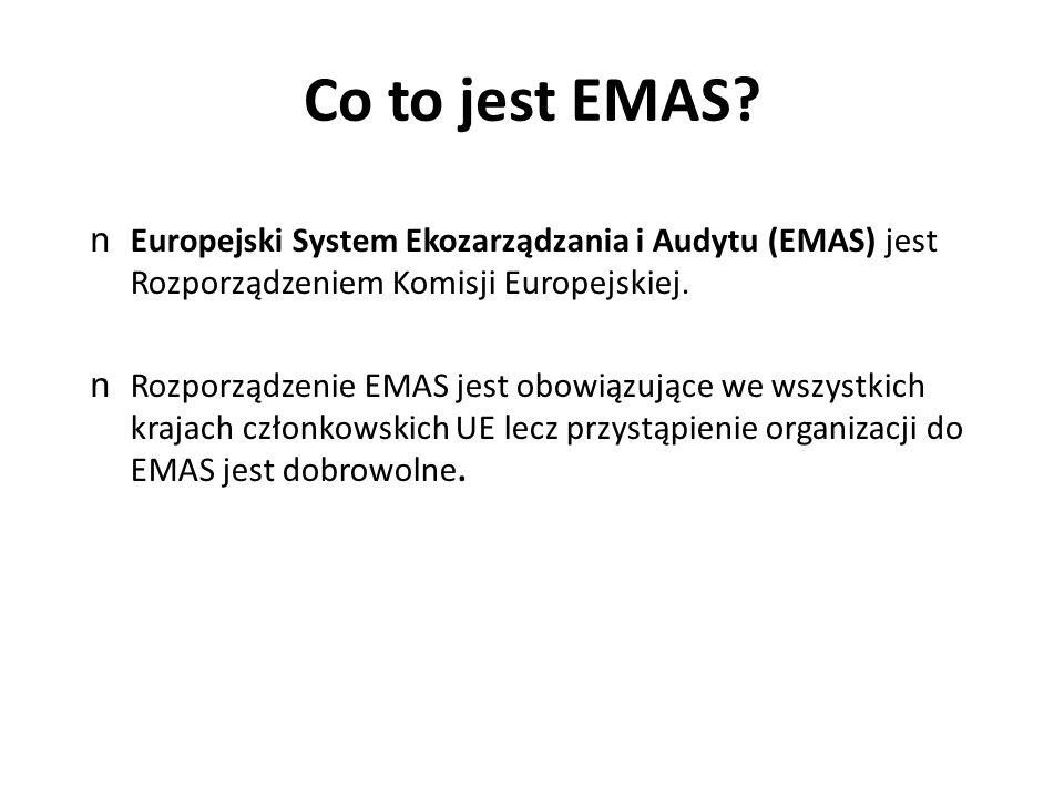 Co to jest EMAS Europejski System Ekozarządzania i Audytu (EMAS) jest Rozporządzeniem Komisji Europejskiej.