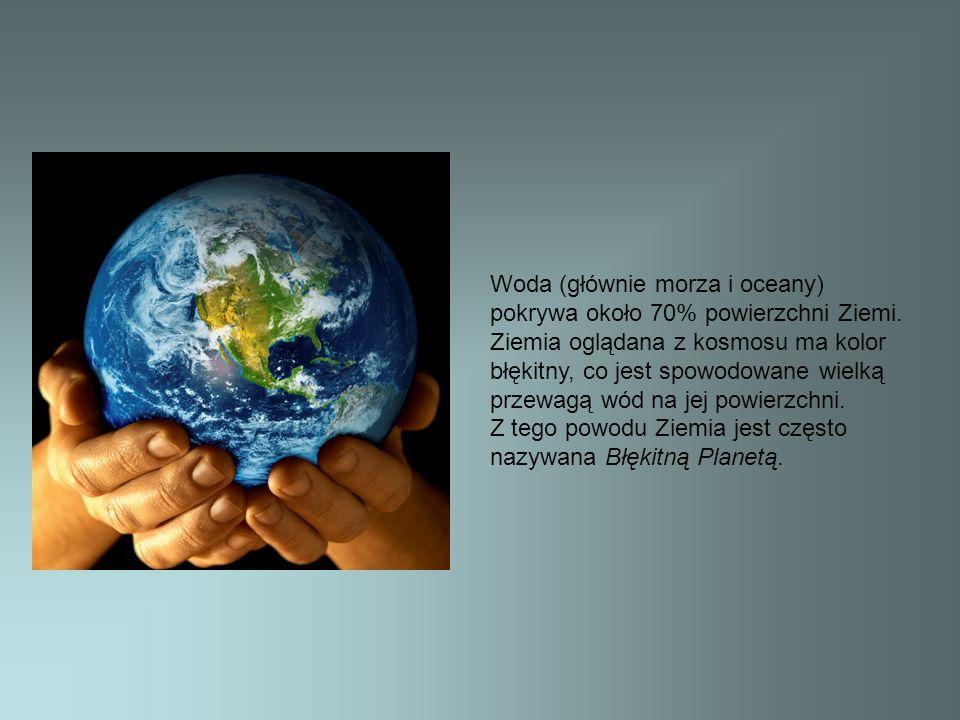 Woda (głównie morza i oceany) pokrywa około 70% powierzchni Ziemi
