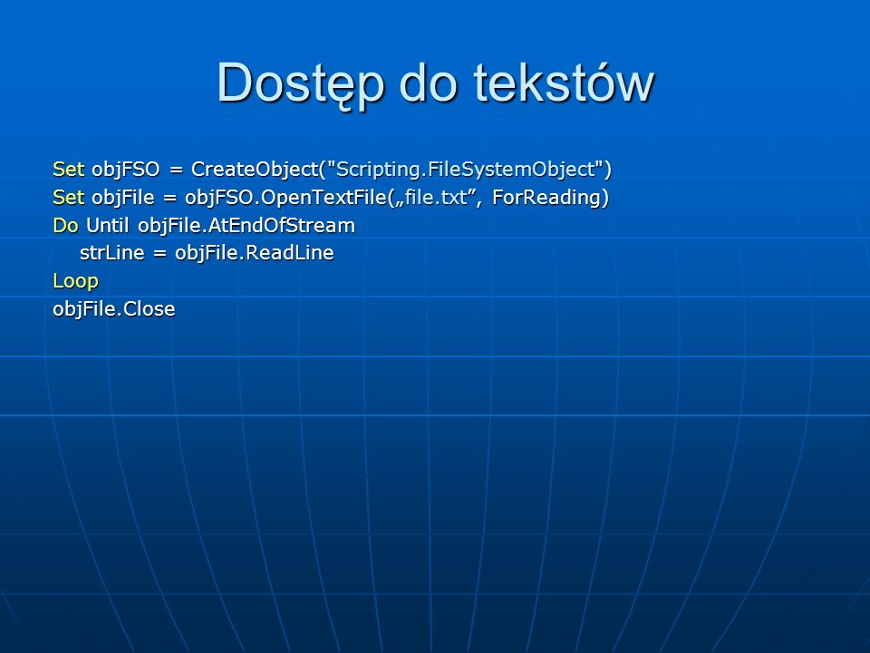 "Dostęp do tekstów Set objFSO = CreateObject( Scripting.FileSystemObject ) Set objFile = objFSO.OpenTextFile(""file.txt , ForReading)"
