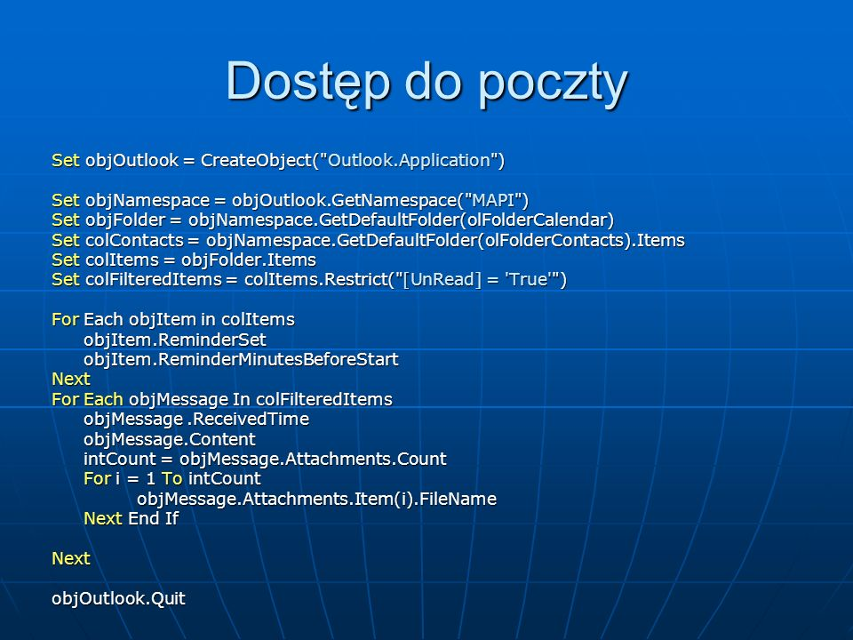 Dostęp do poczty Set objOutlook = CreateObject( Outlook.Application )