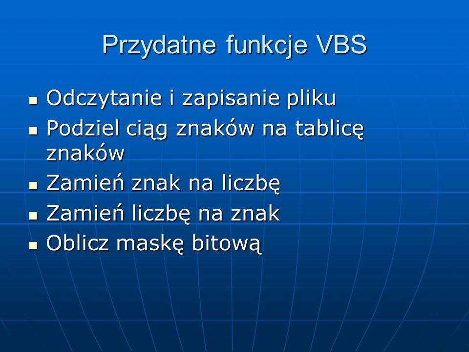 Przydatne funkcje VBS Odczytanie i zapisanie pliku