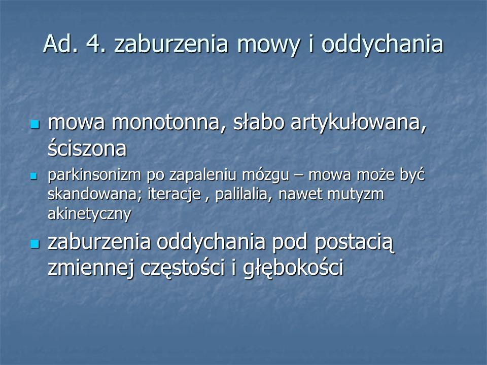 Ad. 4. zaburzenia mowy i oddychania