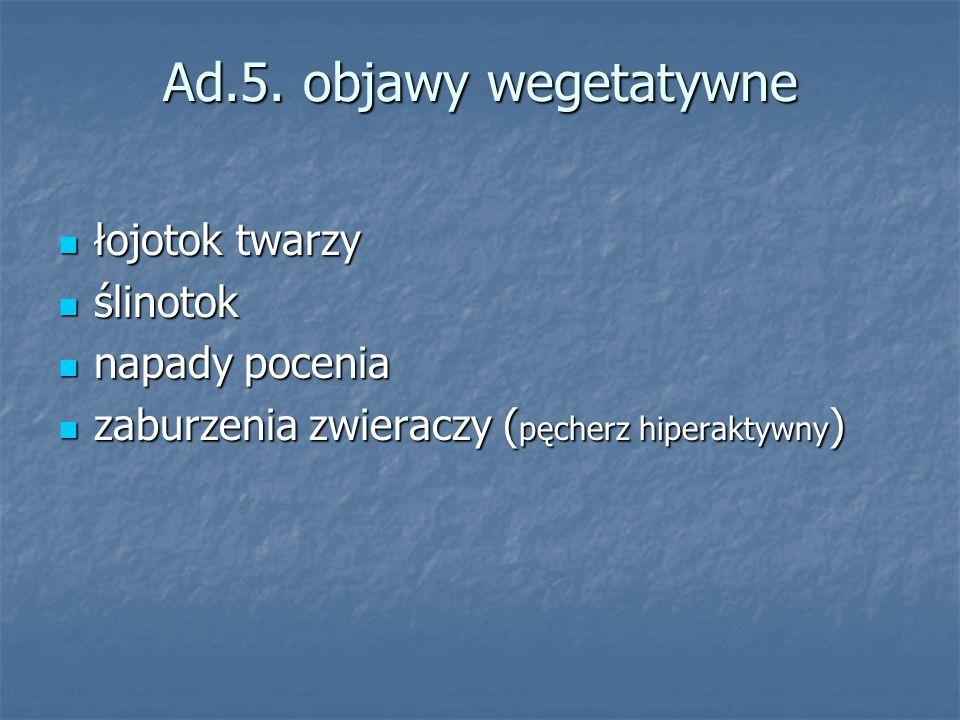Ad.5. objawy wegetatywne łojotok twarzy ślinotok napady pocenia