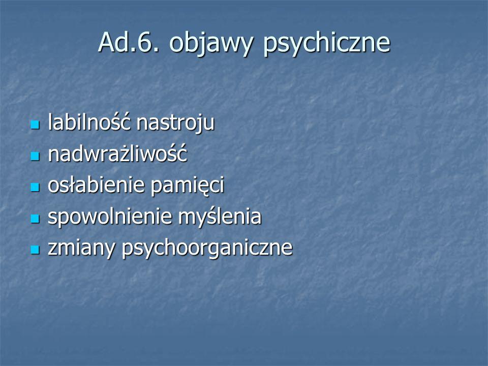 Ad.6. objawy psychiczne labilność nastroju nadwrażliwość