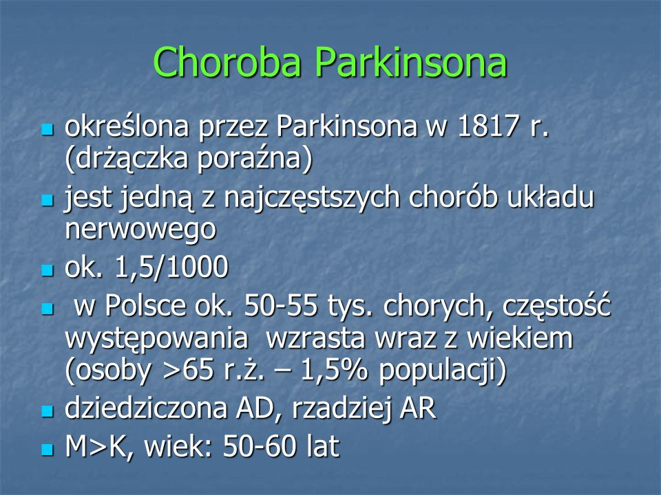 Choroba Parkinsona określona przez Parkinsona w 1817 r. (drżączka poraźna) jest jedną z najczęstszych chorób układu nerwowego.