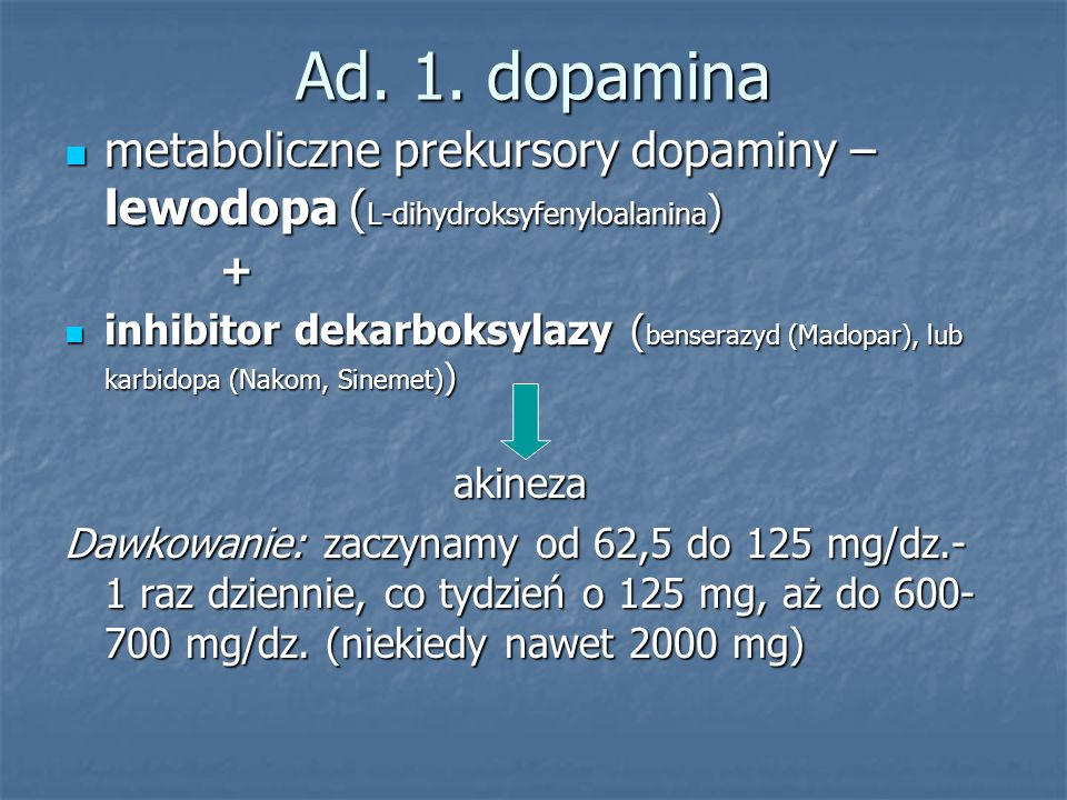 Ad. 1. dopamina metaboliczne prekursory dopaminy – lewodopa (L-dihydroksyfenyloalanina) +