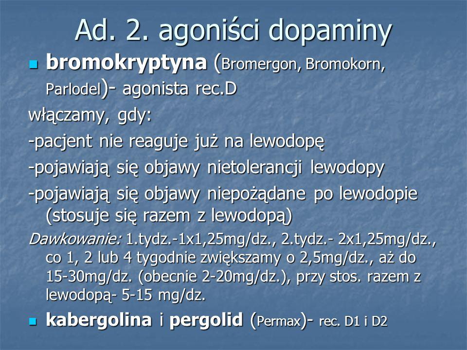 Ad. 2. agoniści dopaminy bromokryptyna (Bromergon, Bromokorn, Parlodel)- agonista rec.D. włączamy, gdy: