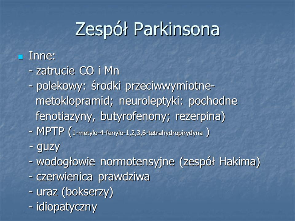 Zespół Parkinsona Inne: - zatrucie CO i Mn