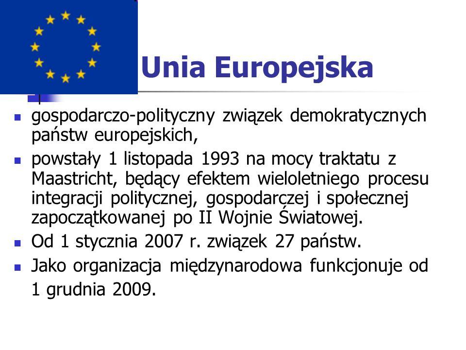 Unia Europejska gospodarczo-polityczny związek demokratycznych państw europejskich,